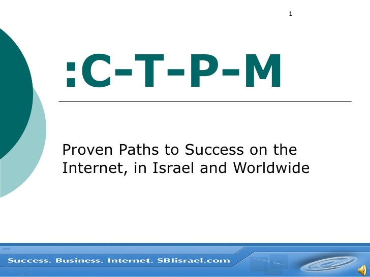 C-T-P-M: Proven Paths to Success on the Internet, in Israel and Worldwide
