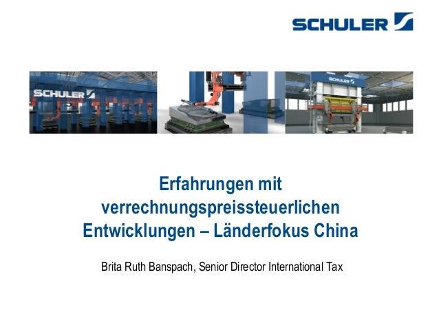 1 Erfahrungen mit verrechnungspreissteuerlichen Entwicklungen – Länderfokus China Brita Ruth Banspach, Senior Director Int...