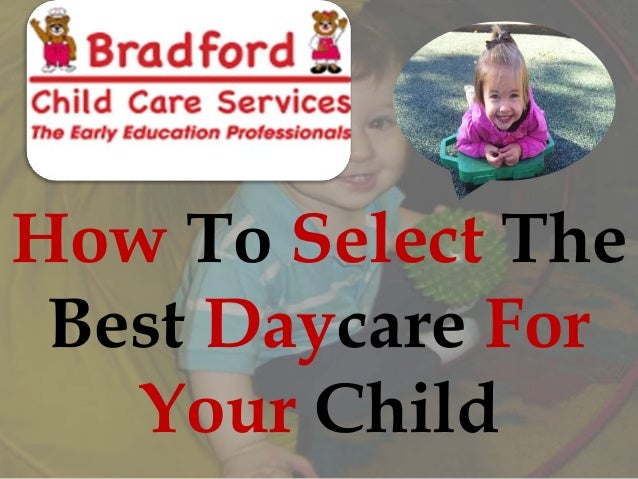 How To Select The Best Daycare For Your Child