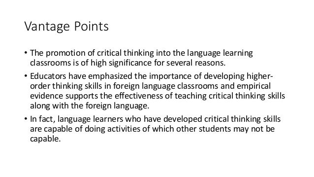 critical thinking in language learning and teaching Teaching critical thinking in the language classroom  the language, you can  have students categorize words (good for vocabulary learning),.