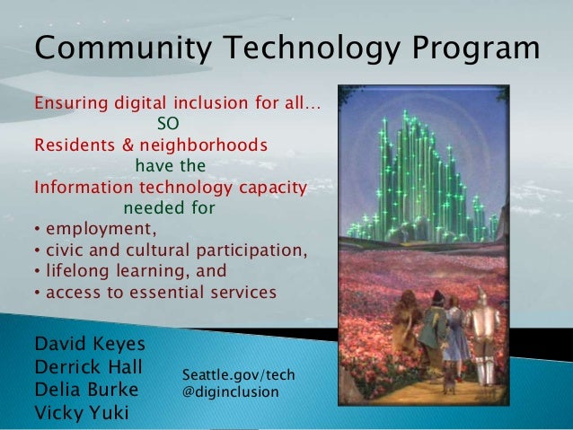 Community Technology Program Ensuring digital inclusion for all… SO Residents & neighborhoods have the Information technol...