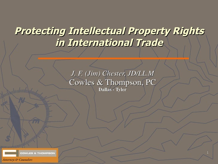 Protecting Intellectual Property Rights         in International Trade             J. F. (Jim) Chester, JD/LL.M           ...
