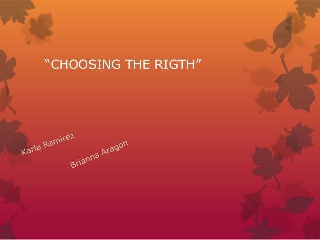 """CHOOSING THE RIGTH"""