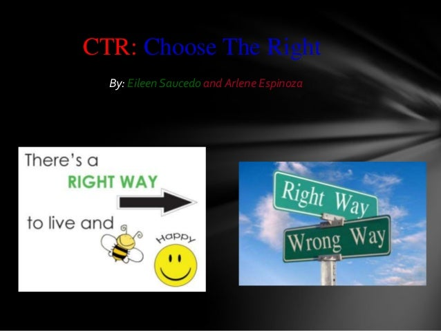CTR: Choose The Right By: Eileen Saucedo and Arlene Espinoza