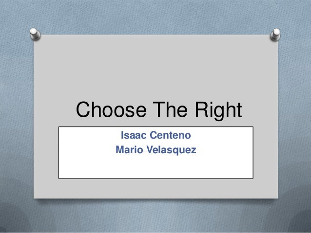 Choose The Right Isaac Centeno Mario Velasquez