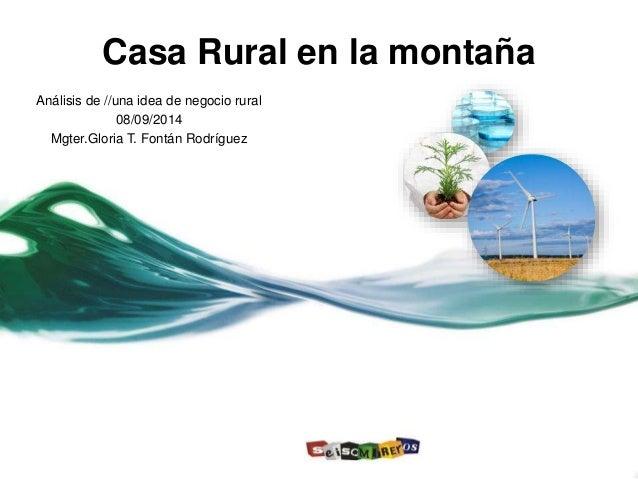Casa Rural en la montaña  Análisis de //una idea de negocio rural  08/09/2014  Mgter.Gloria T. Fontán Rodríguez