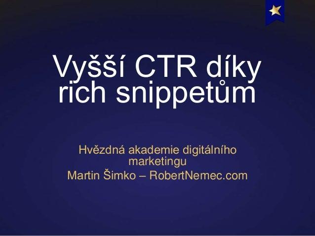 Vyšší CTR díkyrich snippetůmHvězdná akademie digitálníhomarketinguMartin Šimko – RobertNemec.com