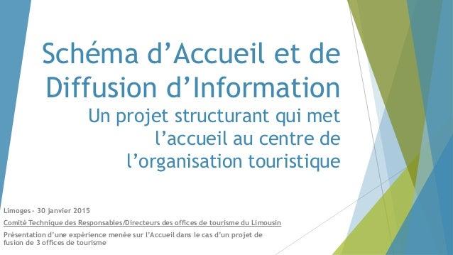 Schéma d'Accueil et de Diffusion d'Information Un projet structurant qui met l'accueil au centre de l'organisation tourist...