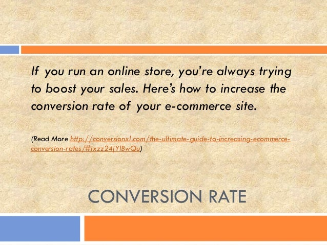 CONVERSION RATE If you run an online store, you're always trying to boost your sales. Here's how to increase the conversio...