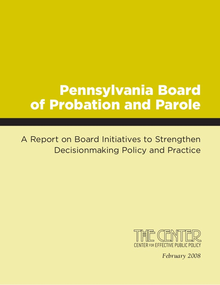 Pennsylvania Board  of Probation and ParoleA Report on Board Initiatives to Strengthen       Decisionmaking Policy and Pra...