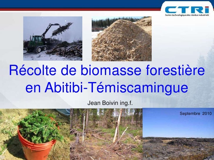 Récolte de biomasse forestière en Abitibi-Témiscamingue<br />Jean Boivin ing.f.<br />Septembre  2010<br />1<br />