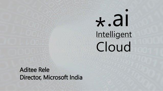.ai*Intelligent Cloud Aditee Rele Director, Microsoft India