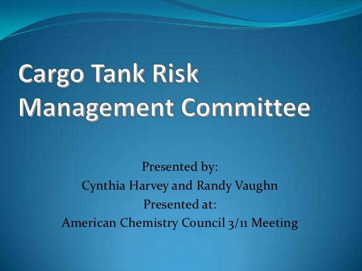 Cargo Tank Risk Management Committee<br />Presented by:  <br />Cynthia Harvey and Randy Vaughn<br />Presented at:  <br />A...
