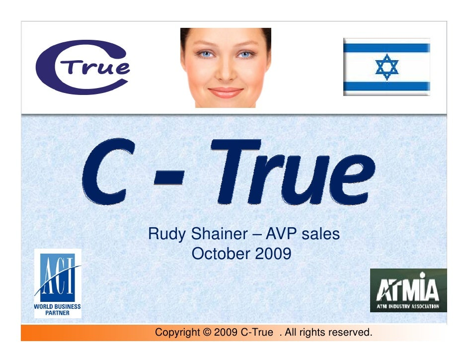 Rudy Shainer – AVP sales      October 2009    Copyright © 2009 C-True . All rights reserved.
