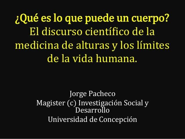 ¿Qué es lo que puede un cuerpo? El discurso científico de la medicina de alturas y los límites de la vida humana. Jorge Pa...
