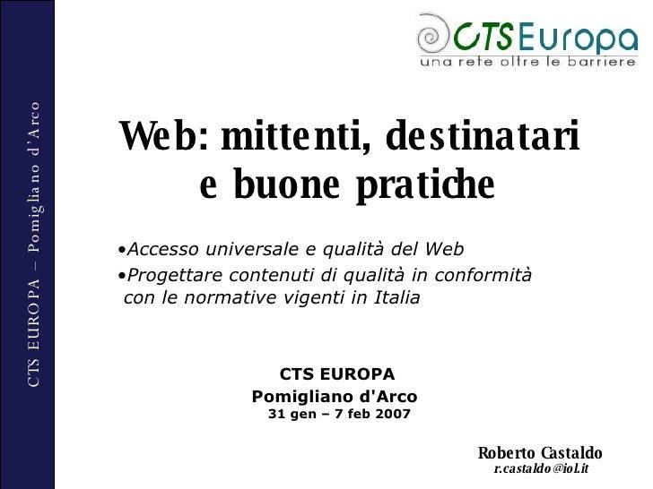 Web: mittenti, destinatari e buone pratiche <ul><li>Accesso universale e qualità del Web </li></ul><ul><li>Progettare cont...