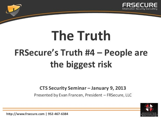 The Truth    FRSecure's Truth #4 – People are            the biggest risk                    CTS Security Seminar – Januar...