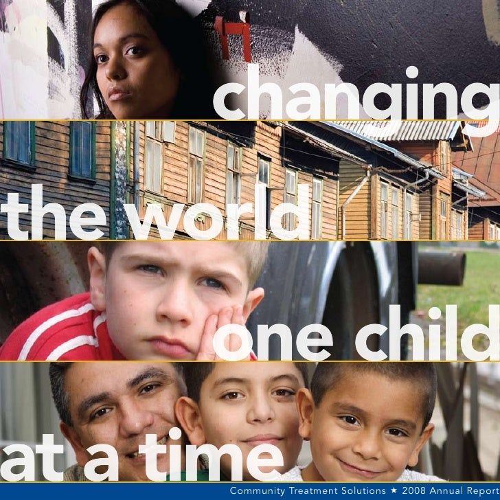 changing the world       one child at a time        Community Treatment Solutions  2008 Annual Report