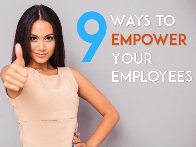Ways to EMPOWER 9Your Employees