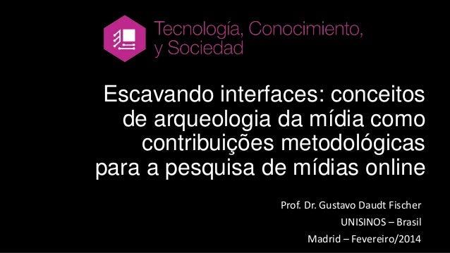 Escavando interfaces: conceitos de arqueologia da mídia como contribuições metodológicas para a pesquisa de mídias online ...