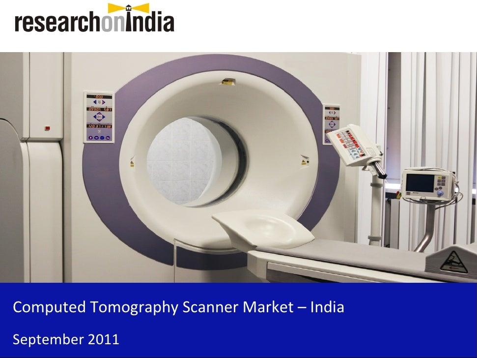 Computed Tomography Scanner Market – IndiaSeptember 2011