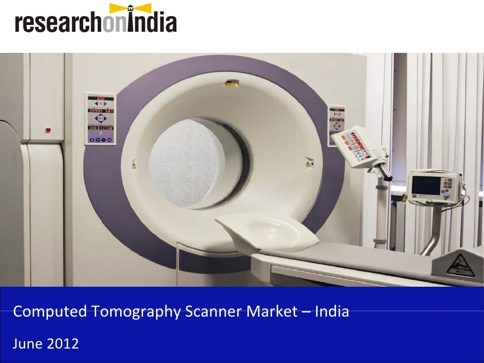 Computed Tomography Scanner Market – India Computed Tomography Scanner Market IndiaJune 2012