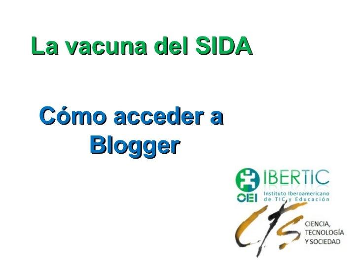 La vacuna del SIDACómo acceder a   Blogger