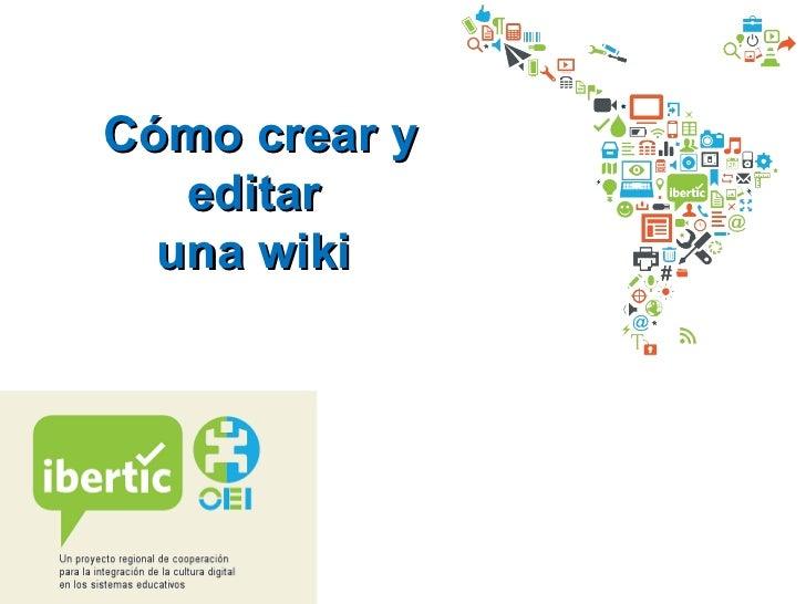Cómo crear y   editar  una wiki