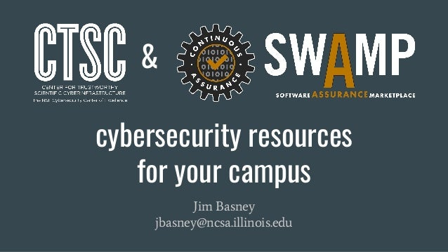 Jim Basney jbasney@ncsa.illinois.edu & cybersecurity resources for your campus