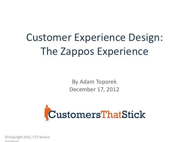 Customer Experience Design:                The Zappos Experience                                By Adam Toporek           ...