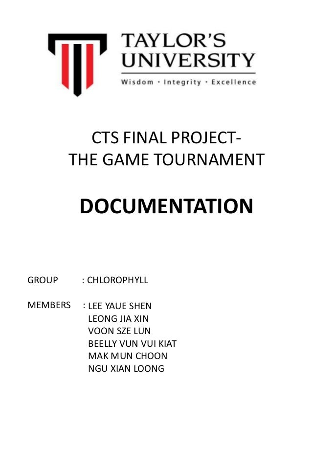 CTS FINAL PROJECT- THE GAME TOURNAMENT DOCUMENTATION GROUP : CHLOROPHYLL MEMBERS : LEE YAUE SHEN LEONG JIA XIN VOON SZE LU...