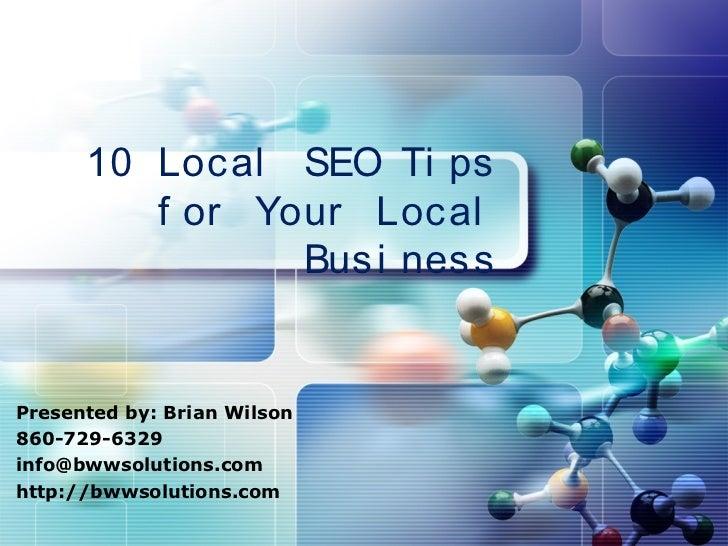 LOGO      10 Loc al SEO Ti ps         f or Your Loc al                Bus i nessPresented by: Brian Wilson860-729-6329info...