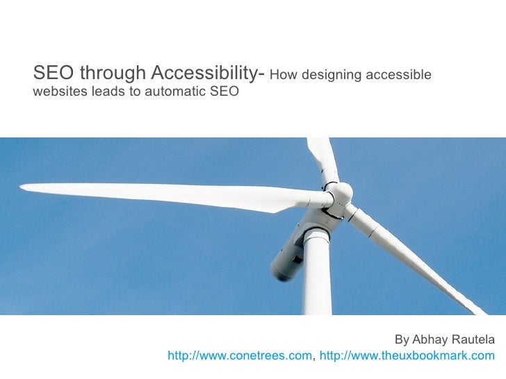 SEO through Accessibility-   How designing accessible websites leads to automatic SEO By Abhay Rautela ConeTrees.com  ,  U...