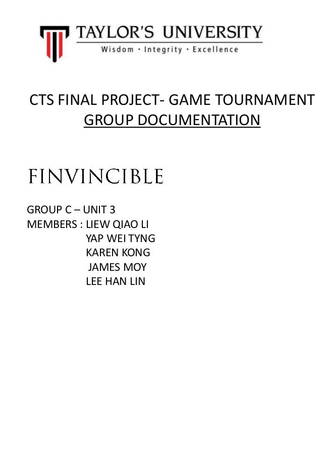 CTS FINAL PROJECT- GAME TOURNAMENT GROUP DOCUMENTATION GROUP C – UNIT 3 MEMBERS : LIEW QIAO LI YAP WEI TYNG KAREN KONG JAM...