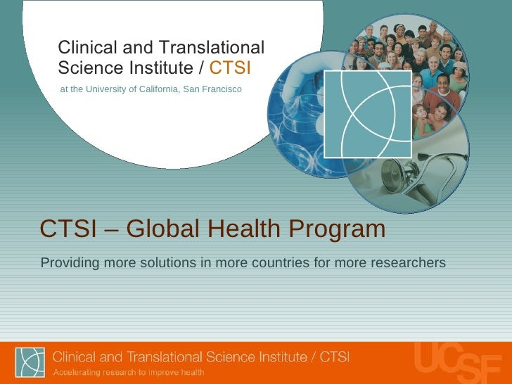 CTSI – Global Health Program <ul><li>Providing more solutions in more countries for more researchers </li></ul>Clinical an...