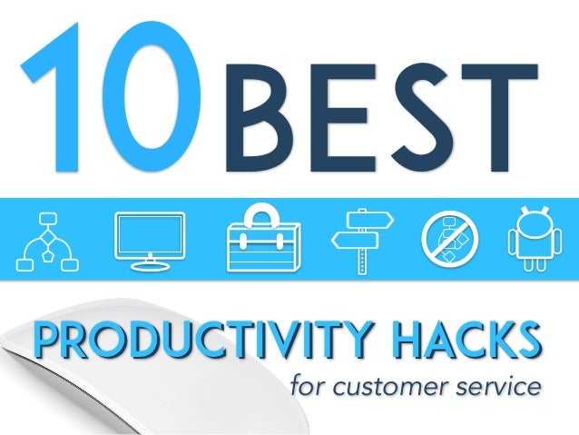 PRODUCTIVITY HACKS 10 for customer service BEST PRODUCTIVITY HACKS