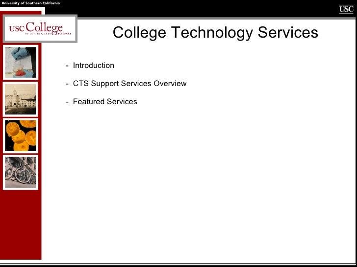College Technology Services <ul><li>Introduction </li></ul><ul><li>CTS Support Services Overview </li></ul><ul><li>Feature...