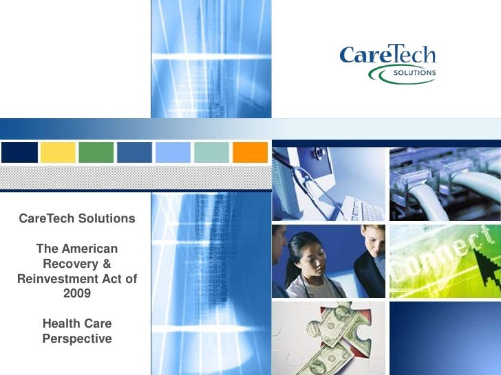 CareTech Solutions     The American     Recovery & Reinvestment Act of        2009      Health Care     Perspective