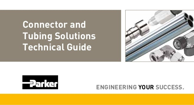 Connector and Tubing Solutions Technical Guide  ENGINEERING YOUR SUCCESS.