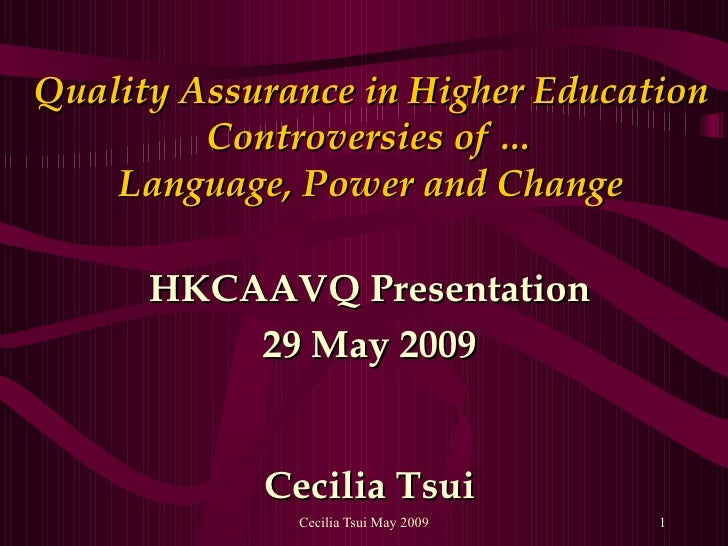Quality Assurance in Higher Education Controversies of … Language, Power and Change HKCAAVQ Presentation 29 May 2009 Cecil...