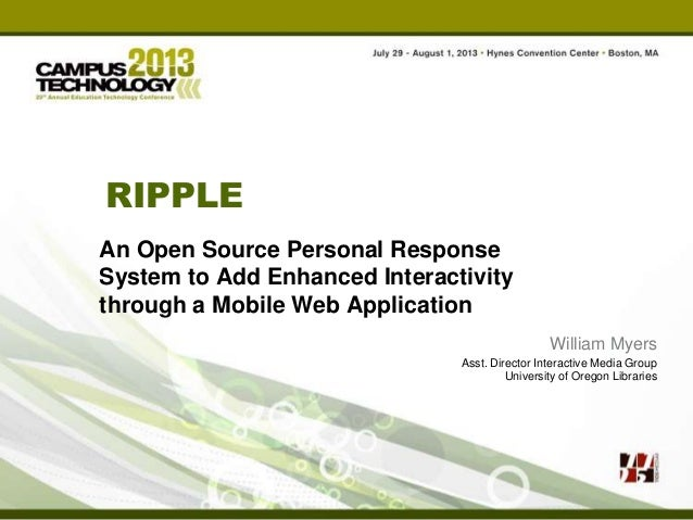 RIPPLE An Open Source Personal Response System to Add Enhanced Interactivity through a Mobile Web Application William Myer...