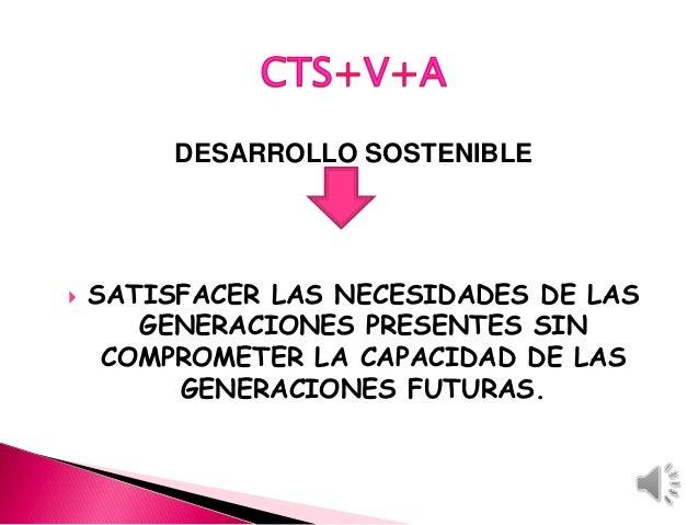 DESARROLLO SOSTENIBLE  SATISFACER LAS NECESIDADES DE LAS GENERACIONES PRESENTES SIN COMPROMETER LA CAPACIDAD DE LAS GENER...