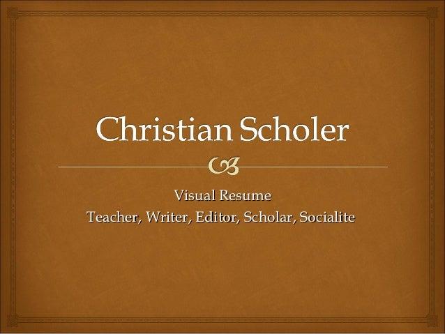 Visual ResumeTeacher, Writer, Editor, Scholar, Socialite