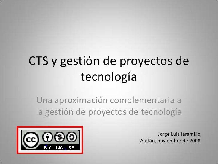 CTS y gestión de proyectos de           tecnología  Una aproximación complementaria a  la gestión de proyectos de tecnolog...