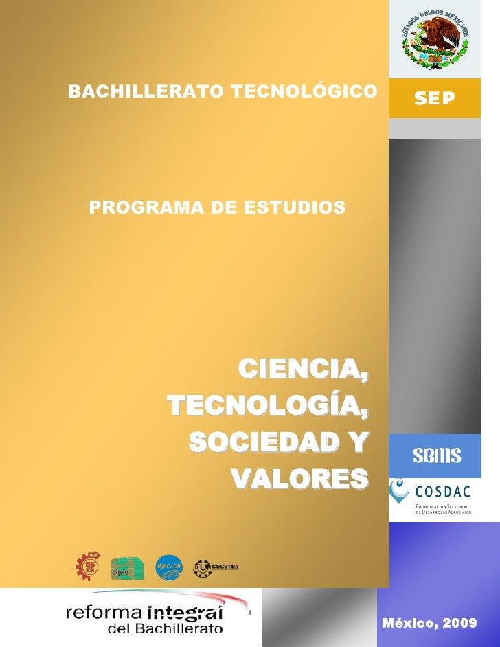 Programa de estudio –Ciencia, Tecnología, Sociedad y Valores     BACHILLERATO TECNOLÓGICO      PROGRAMA DE ESTUDIOS       ...