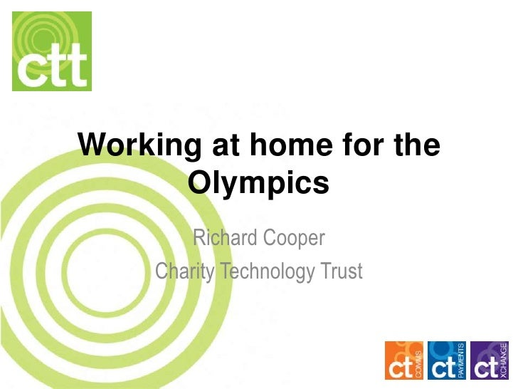 Working at home for the      Olympics       Richard Cooper    Charity Technology Trust
