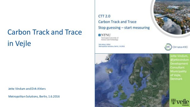Carbon Track and Trace in Vejle Jette Vindum and Dirk Ahlers Metropolitan Solutions, Berlin, 1.6.2016