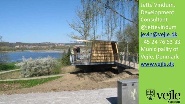 Jette Vindum, Development Consultant @jettevindum jevin@vejle.dk +45 24 76 63 33 Municipality of Vejle, Denmark www.vejle....