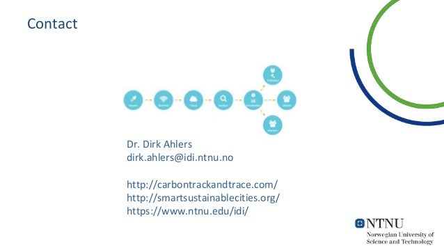 Contact Dr. Dirk Ahlers dirk.ahlers@idi.ntnu.no http://carbontrackandtrace.com/ http://smartsustainablecities.org/ https:/...