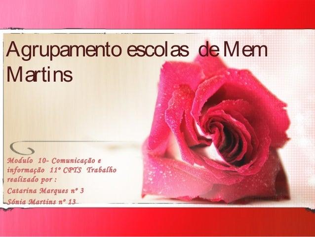 Agrupamento escolas de Mem Martins  Modulo 10- Comunicação e informação 11º CPTS Trabalho realizado por : Catarina Marques...